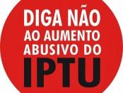 Campanha contra o aumento abusivo do IPTU